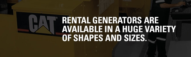 Rental Generators are available in a huge variety